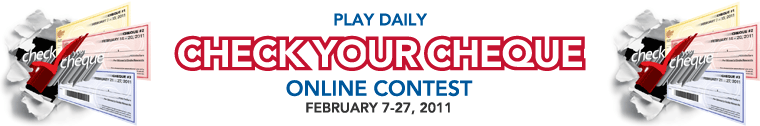 Play daily CHECK YOUR CHEQUE online contest - February 7 - 27, 2011