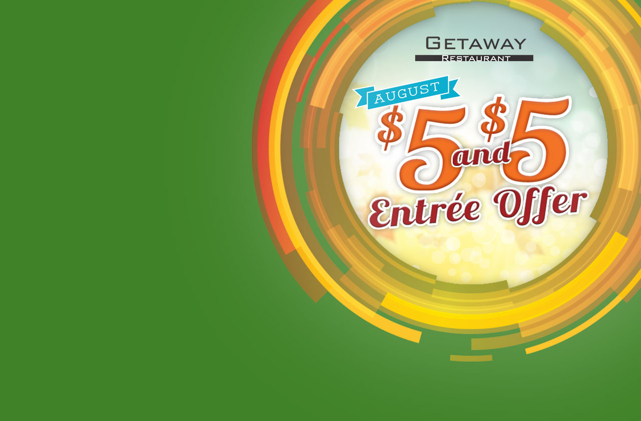 August $5 and $5 Entrée Offer