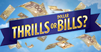 THRILLS OR DOLLAR BILLS?