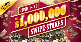 Coming soon! June 1-30. The $1,000,000 Swipe-Stakes.