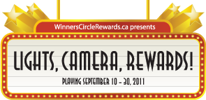 WinnersCircleRewards.ca presents: Lights, Camera, Rewards! - Playing September 10-30, 2011