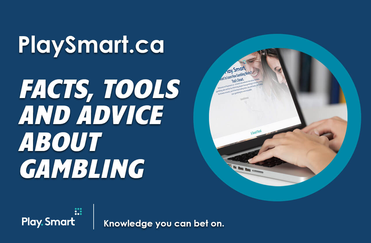 PLAYSMART.CA - FACTS, TOOLS AND ADVICE ABOUT GAMBLING.